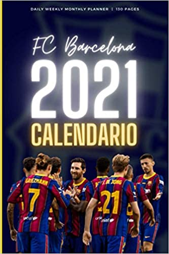 FC BARCELONA 2021 CALENDARIO: Daily Weekly Monthly Planner