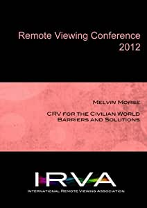 Melvin Morse - CRV for the Civilian World: Barriers and Solutions (IRVA 2012)