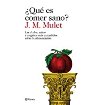 ¿Qué es comer sano? (Edición mexicana): Las dudas, mitos y engaños más extendidos sobre la alimentación