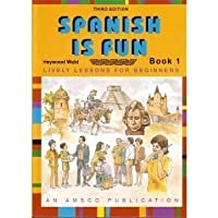 Spanish Is Fun: Lively Lessons for Beginners : Book 1 (Spanish and English Edition)