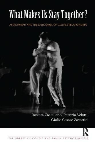 What Makes Us Stay Together?: Attachment and the Outcomes of Couple Relationships (The Library of Couple and Family Psychoanalysis)