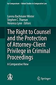 The Right to Counsel and the Protection of Attorney-Client Privilege in Criminal Proceedings: A Comparative Vi