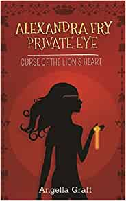 Alexandra Fry Private Eye: Curse of the Lion's Heart: Book