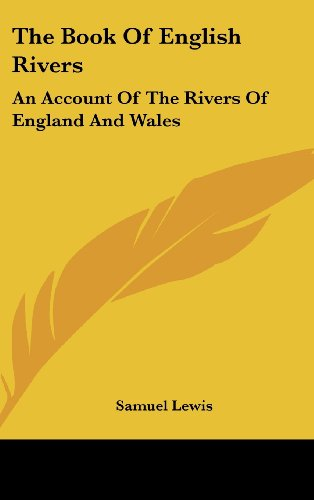 The Book Of English Rivers: An Account Of The Rivers Of England And Wales