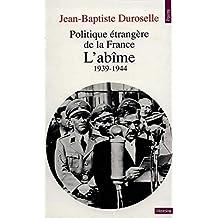 L'abîme: 1939-1944 (Politique étrangère de la France) (French Edition)
