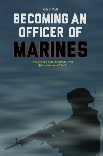 Becoming an Officer of Marines: The Definitive Guide to Marine Corps Officer Candidate School by Gabriel Coeli (2014-02-15)