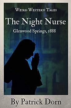 The Night Nurse: Glenwood Springs, 1888 by [Dorn, Patrick]