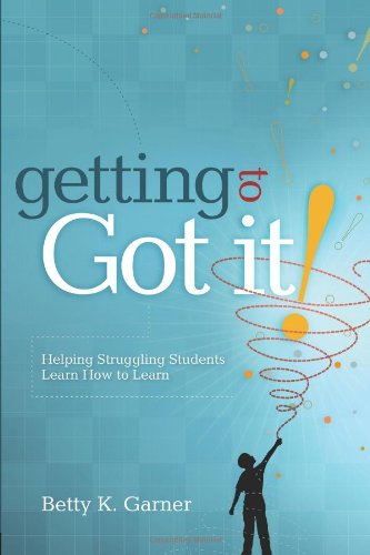 Getting to Got It! Helping Struggling Students Learn How to Learn