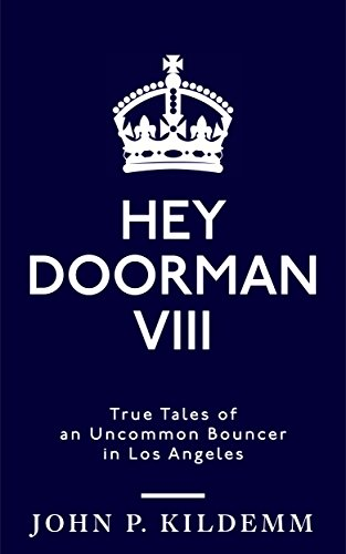 HEY DOORMAN VIII: True Tales of an Uncommon Bouncer in Los Angeles by [Kildemm, John P.]