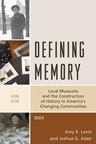 Defining Memory: Local Museums and the Construction of History in America's Changing Communities (American Association f