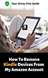 How To Remove Devices From My Amazon Account: A Step By Step Fast And Easy To Follow Guide On How To Remove A Device From Amazon / Kindle Account  in Minutes With 2020 Screenshots