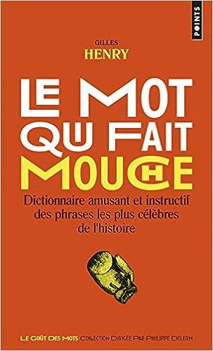 En ligne Le mot qui fait mouche : Dictionnaire amusant et instructif des phrases les plus célèbres de l'histoire pdf ebook