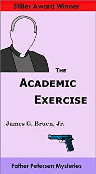 The Academic Exercise (Father Petersen Mysteries) by [Bruen Jr., James G.]