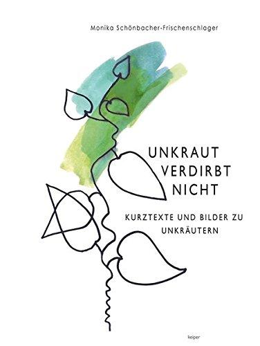 Unkraut verdirbt nicht.: Kurztexte und Bilder zu Unkräutern
