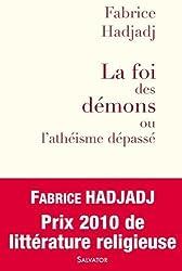 La Foi des démons ou l'athéisme dépassé de Fabrice Hadjadj (2009) Broché