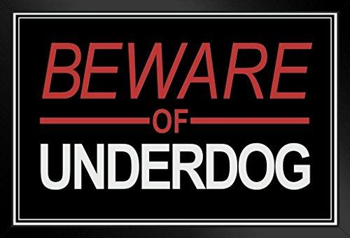 Underdog Poster - Beware of Underdog Sign Design Motivational Framed Poster 14x20 inch