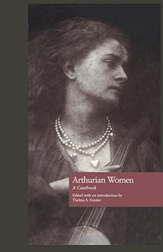 Arthurian Women: A Casebook (Arthurian Characters and Themes)