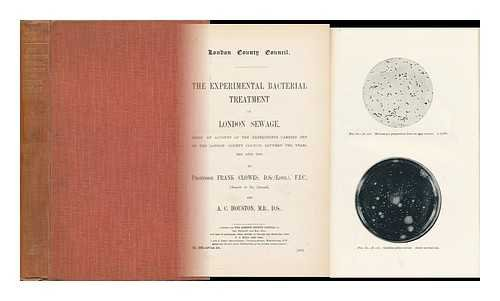 The Experimental Bacterial Treatment of London Sewage : Being an Account of the Experiments Carried out by the London County Council between the Years 1892 and 1903 / by Frank Clowes and A. C. Houston