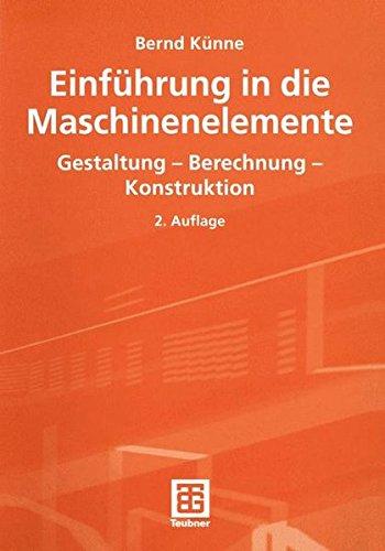 Einführung in die Maschinenelemente. Gestaltung - Berechnung - Konstruktion