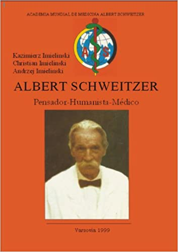Albert Schweitzer : Pensador, Humanista y Médico