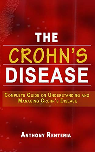 THE CROHN'S DISEASE: Complete Guide On Understanding and Managing Crohn's Disease