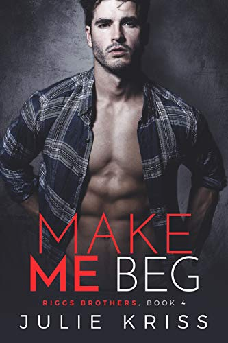 Intimate Kisses - Make Me Beg (Riggs Brothers Book 4)