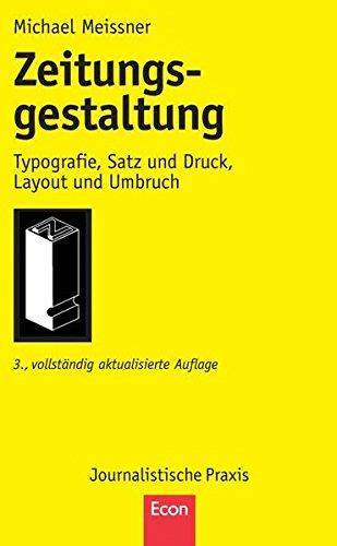 Zeitungsgestaltung: Typografie, Satz und Druck, Layout und Umbruch (Journalistische Praxis)