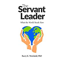 The Servant Leader: What the World Needs Now (The Real Men Series Book 2)