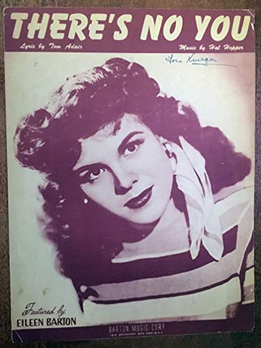 THERE'S NO YOU (1944 Hal Hopper SHEET MUSIC) excellent condition writing on top priced accordingly featured by EILEEN BARTON, writing on top priced accordingly ()