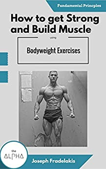 How To Get Strong And Build Muscle Using Bodyweight ...