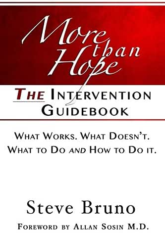 More Than Hope: A Guide to Interventions for Friends and Families of Addicts and Alcoholics (Steve Bruno) (Volume 1)