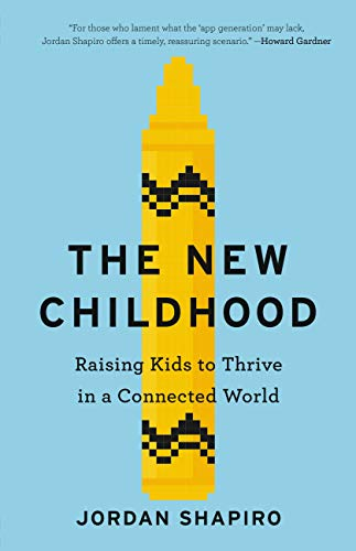 The New Childhood: Raising Kids to Thrive in a Connected World by [Shapiro, Jordan]