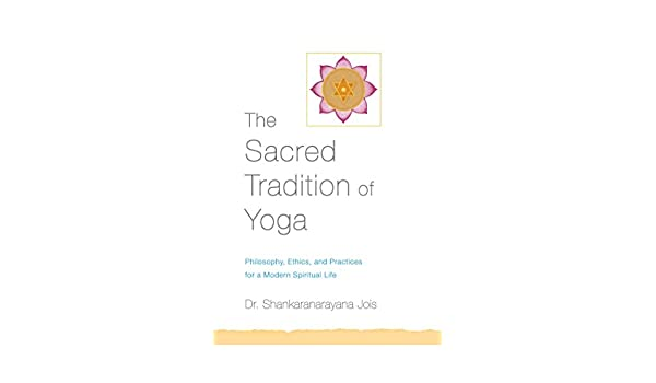 The Sacred Tradition of Yoga: Philosophy, Ethics, and ...