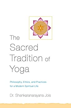 The Sacred Tradition of Yoga: Philosophy, Ethics, and Practices for a Modern Spiritual Life by [Jois, Shankaranarayana]