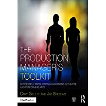 The Production Manager's Toolkit: Successful Production Management in Theatre and Performing Arts (The Focal Press Toolkit Series)