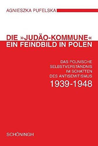 Die Judäo-Kommune - ein Feindbild in Polen: Das polnische Selbstverständnis im Schatten des Antisemitismus 1939-1948