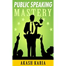PUBLIC SPEAKING MASTERY - Speak Like a Winner: Public Speaking Techniques to Make You Twice the Speaker in Half the Time