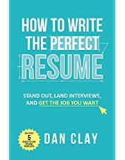 How to Write the Perfect Resume: Stand Out, Land Interviews, and Get the Job You Want