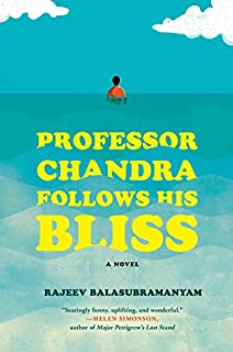 Book Cover: Professor Chandra Follows His Bliss: A Novel