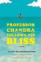 Professor Chandra Follows His Bliss: A Novel