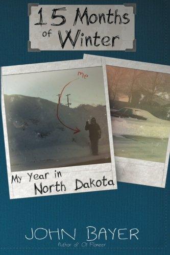 15 Months of Winter: My Year in North Dakota