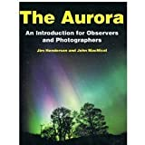img - for The Aurora: An Introduction for Observers and Photographers by Jim Henderson (1997-11-03) book / textbook / text book
