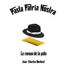 PASTA PATRIA NOSTRA: Le roman de la pâte (French Edition)