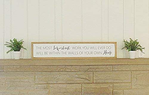 The Most Important Work You Will Ever Do Will Be Within The Walls of Your Home Framed Wood Sign