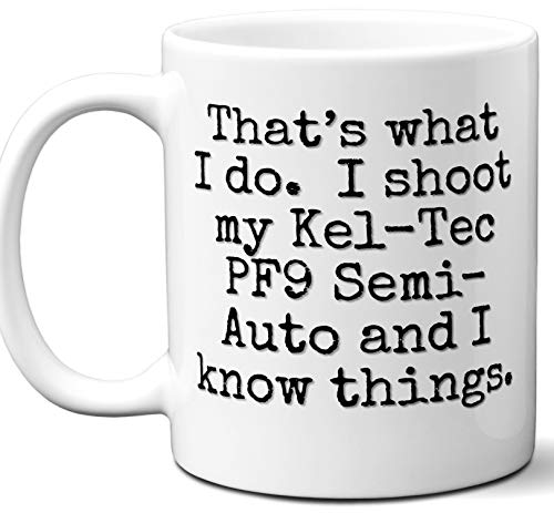 Gun Gifts For Men, Women. Kel-Tec PF9 Semi-Auto That's What I Do Mug. Gun Accessory For Pistol, Revolver, Lover, Fan. Travel Coffee Mug, Sights, Mag, Magazine, Holster, Case. 11 oz.