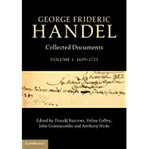 George Frideric Handel: Volume 1, 1609-1725: Collected Documents