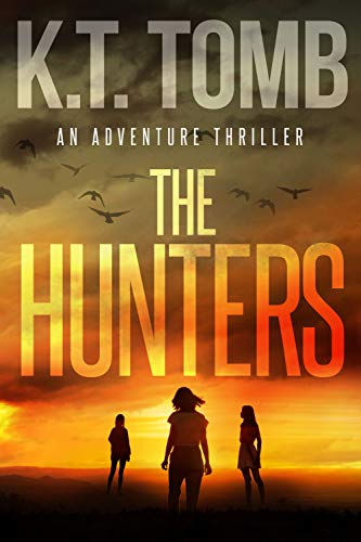 The Hunters: A Thriller by [Tomb, K.T.]