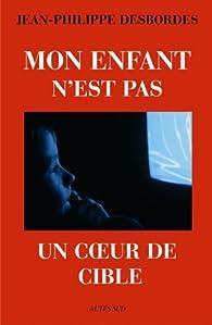 Mon enfant n'est pas un coeur de cible : Télévision, marketing et aliénation par Jean-Philippe Desbordes