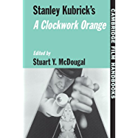 Stanley Kubrick's A Clockwork Orange (Cambridge Film Handbooks)