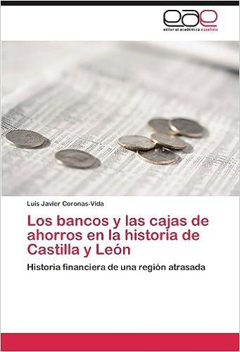 Los bancos y las cajas de ahorros en la historia de Castilla y León: Historia financiera de una región atrasada (Spanish Edition) (Spanish)